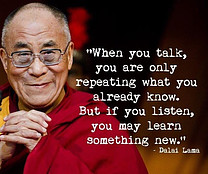 Talking is reapitition of your knowledge, listening is acquiring knowledge.
